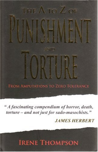 The A to Z of Punishment and Torture By Irene Thompson