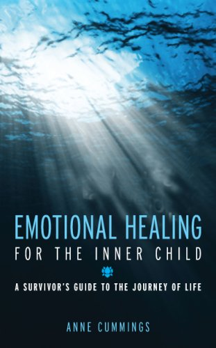 Emotional Healing for the Inner Child: A Survivor's Guide to the Journey of Life By Anne Cummings