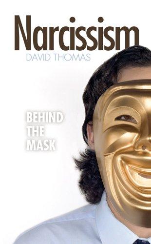 Narcissism: Behind the Mask By David Thomas