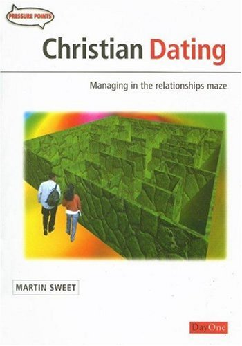 Christian Dating: Managing in the Relationship Maze by Martin Sweet