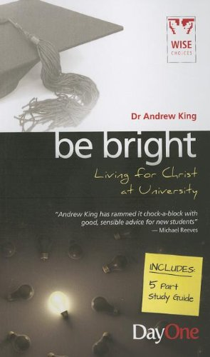 Be Bright (Wise Choices) By Andrew King (Head of Theoretical Astrophysics Department of Physics & Astronomy University of Leicester)