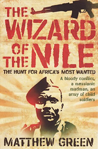 Wizard of the Nile: The Hunt for Africa's Most Wanted By Matthew Green