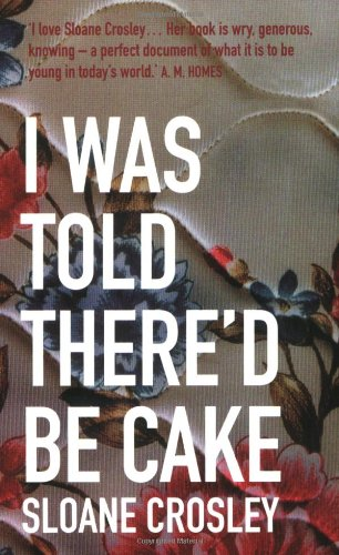 I Was Told There'd be Cake By Sloane Crosley