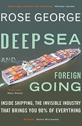 Deep Sea and Foreign Going By Rose George (Y)