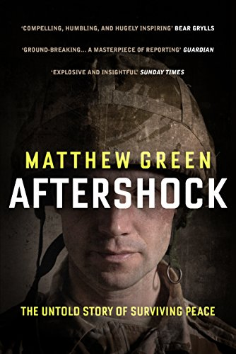Aftershock: Fighting War, Surviving Trauma, and Finding Peace By Matthew Green