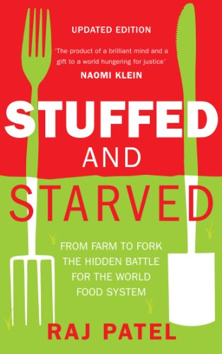 Stuffed And Starved: From Farm to Fork: The Hidden Battle For The World Food System By Raj Patel
