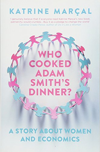Who Cooked Adam Smith's Dinner? By Katrine Marcal (Y)