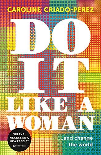 Do it Like a Woman: ... and Change the World By Caroline Criado-Perez (Y)