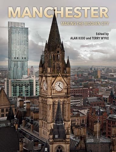 Manchester By Alan Kidd (Department of History, Politics and Philosophy, Manchester Metropolitan University)