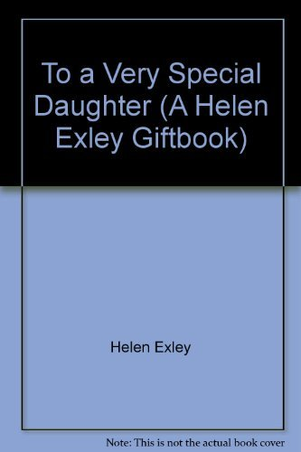 To a Very Special Daughter (A Helen Exley Giftbook) By Helen Exley