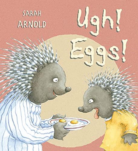 Ugh, Eggs! By Sarah Arnold