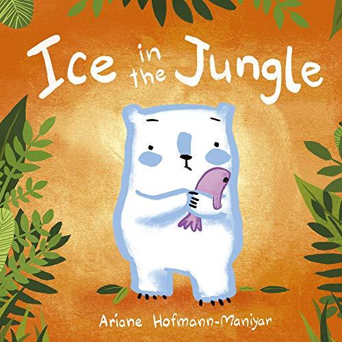 Ice in the Jungle By Ariane Hofmann-Maniyar