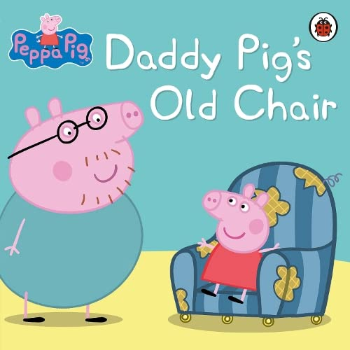 Peppa Pig: Daddy Pig's Old Chair By Ladybird