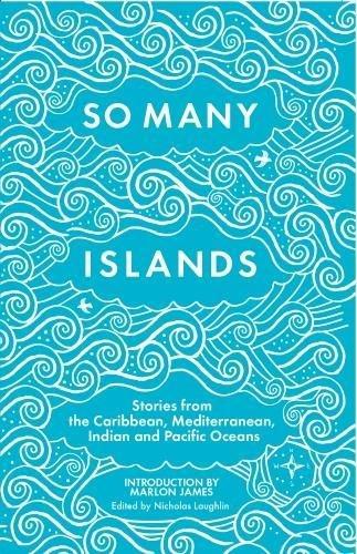 So Many Islands By Edited by Nicholas Laughlin