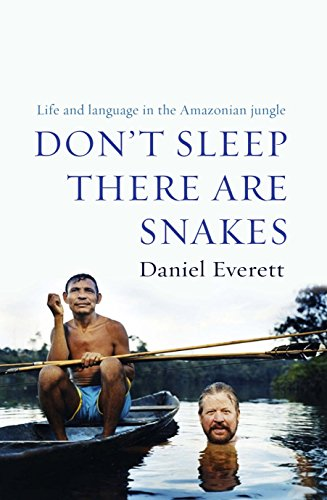 Don't Sleep, There are Snakes By Daniel Everett (Dean of Arts and Sciences at Bentley University)