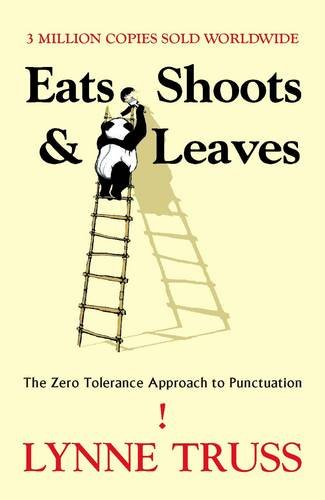 Eats, Shoots and Leaves: The Zero Tolerance Approach to Punctuation by Lynne Truss