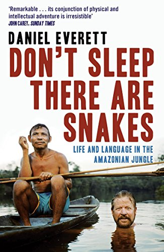 Don't Sleep, There are Snakes: Life and Language in the Amazonian Jungle by Daniel Everett (Dean of Arts and Sciences at Bentley University)