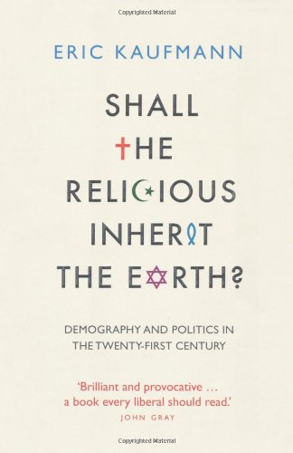 Shall the Religious Inherit the Earth? By Eric Kaufmann