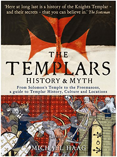 The Templars: History and Myth: From Solomon's Temple to the Freemasons by Michael Haag