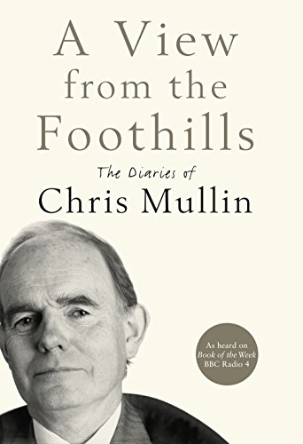 A View from the Foothills: The Diaries of Chris Mullin by Chris Mullin