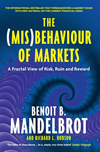 The (Mis)Behaviour of Markets: A Fractal View of Risk, Ruin and Reward by Benoit B. Mandelbrot