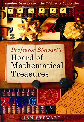 Professor Stewart's Hoard of Mathematical Treasures: Another Drawer from the Cabinet of Curiosities by Ian Stewart