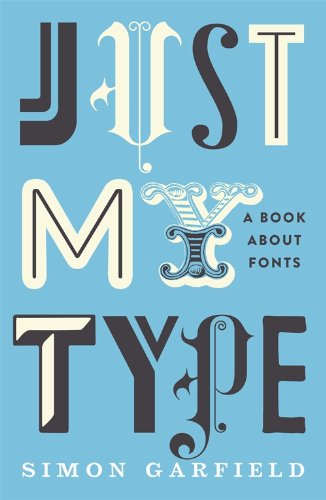 Just My Type: A Book About Fonts by Simon Garfield