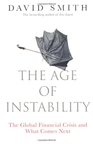 The Age of Instability: The Global Financial Crisis and What Comes Next by David Smith
