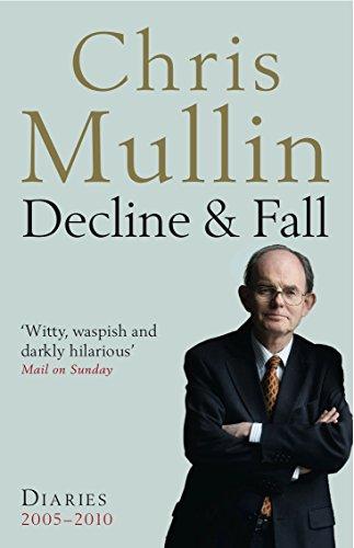 Decline & Fall: Diaries 2005-2010 by Chris Mullin