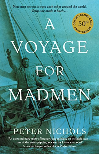 A Voyage For Madmen: Nine men set out to race each other around the world. Only one made it back By Peter Nichols