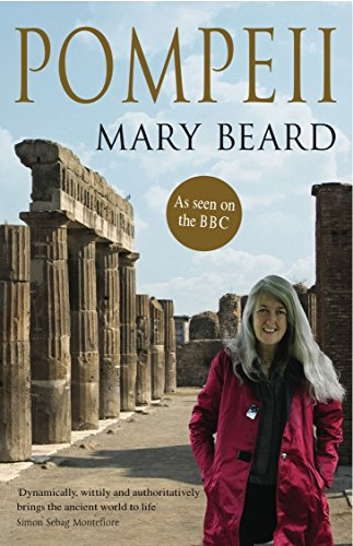 Pompeii: The Life of a Roman Town by Mary Beard