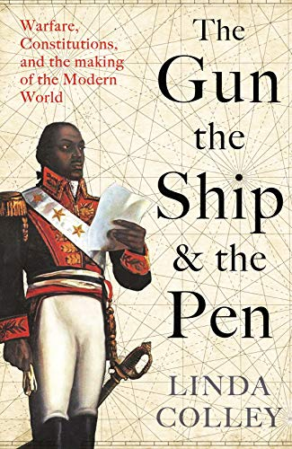 The Gun, the Ship, and the Pen By Linda Colley