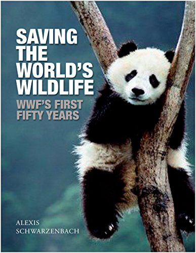 Saving the World's Wildlife: The Wwf's First Fifty Years by Alexis Schwarzenbach