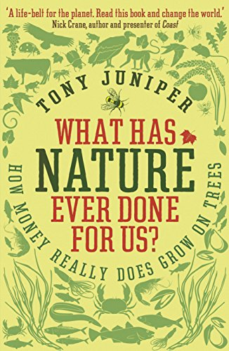 What Has Nature Ever Done For Us?: How Money Really Does Grow On Trees by Tony Juniper