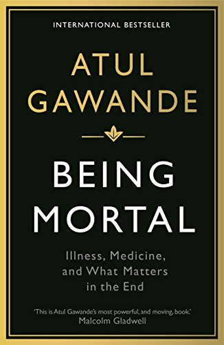 Being Mortal: Illness, Medicine and What Matters in the End (Wellcome) By Atul Gawande