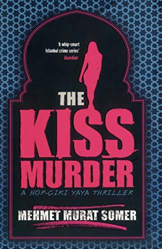 The Kiss Murder: A Hop-Ciki-Yaya Thriller by Mehmet Murat Somer