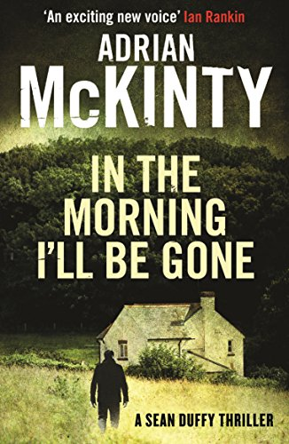 In the Morning I'll be Gone: Sean Duffy: Book 3 by Adrian McKinty