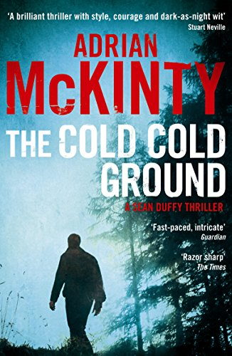 The Cold Cold Ground: Sean Duffy 1 by Adrian McKinty