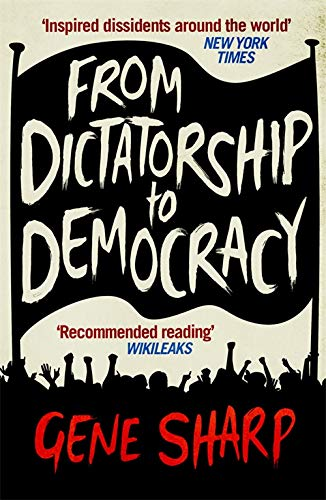 From Dictatorship To Democracy By Gene Sharp Used Very