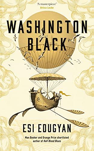 Washington Black: Shortlisted for the Man Booker Prize 2018 By Esi Edugyan