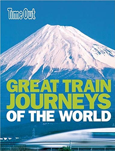 Great Train Journeys of the World by Time Out Guides Ltd.