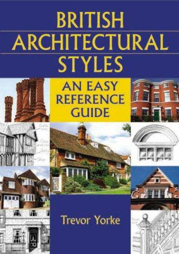 British Architectural Styles: An Easy Reference Guide by Trevor Yorke