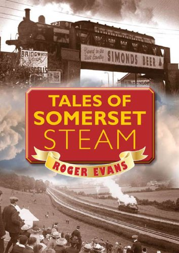 Tales of Somerset Steam (Memories) By Roger Evans
