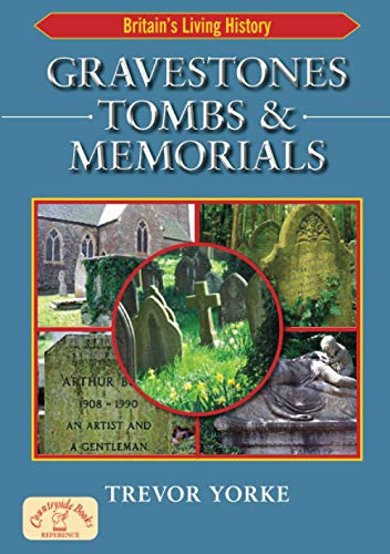 Gravestones, Tombs and Memorials: Symbols, Styles & Epitaphs (England's Living History) By Trevor Yorke