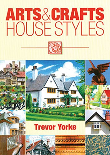 Arts and Crafts House Styles (Easy Reference Guide) (England's Living History) By Trevor Yorke