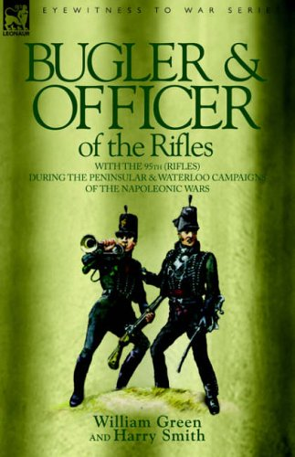 Bugler & Officer of the Rifles-With the 95th Rifles During the Peninsular & Waterloo Campaigns of the Napoleonic Wars By William Green