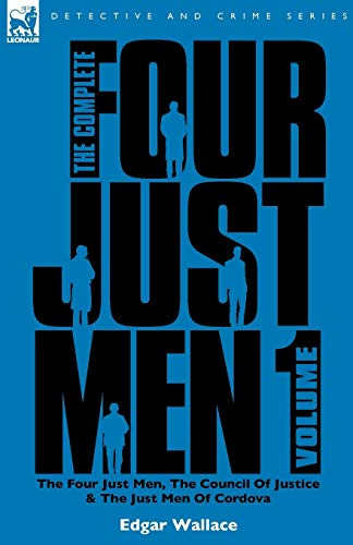 The Complete Four Just Men: Volume 1-The Four Just Men, the Council of Justice & the Just Men of Cordova by Edgar Wallace