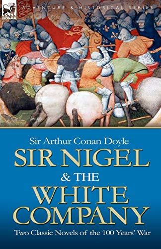 Sir Nigel & the White Company By Sir Arthur Conan Doyle
