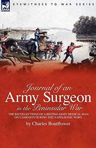 Journal of an Army Surgeon in the Peninsular War By Charles Boutflower