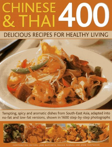400 Chinese & Thai Delicious Recipes for Healthy Living: Tempting, Spicy and Aromatic Dishes from Sout-East Asia, Adapted into No-fat and Low-fat Versions, Shown in 1600 Step-by-step Photographs by Jane Bamforth